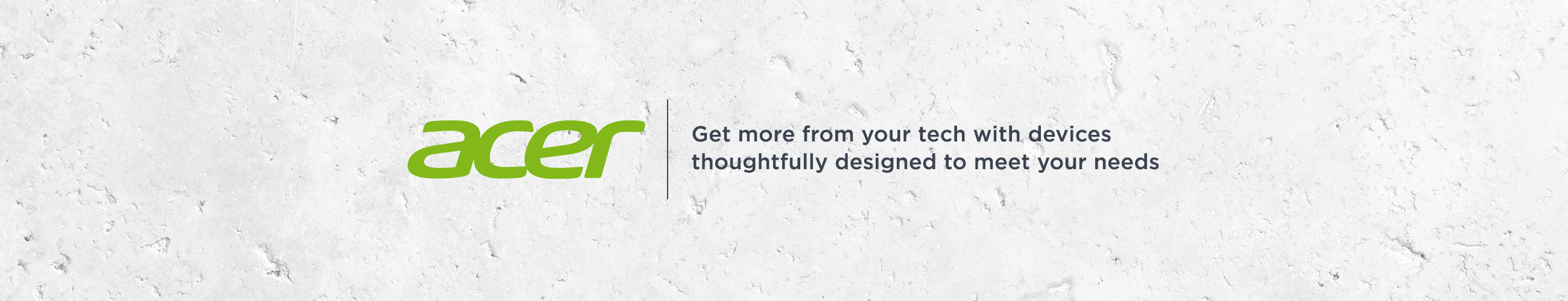 Acer, Get more from your tech with devices thoughtfully designed to meet your needs