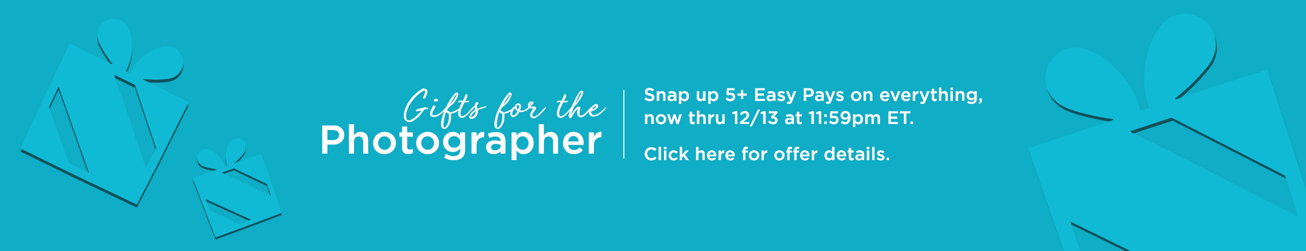 Gifts for the Photographer - Snap up 5+ Easy Pays on everything, now thru 12/13 at 11:59pm ET.  Click here for offer details.