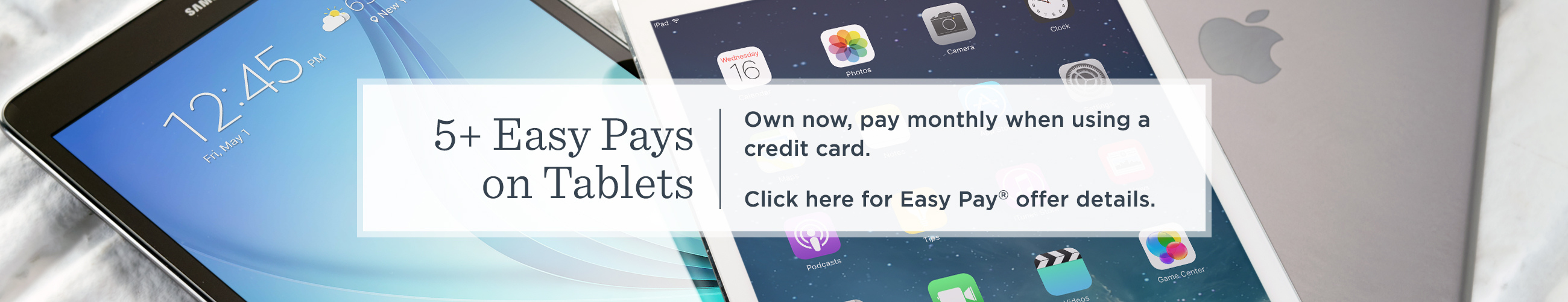 5+ Easy Pays on Tablets. Own now, pay monthly when using a credit card.