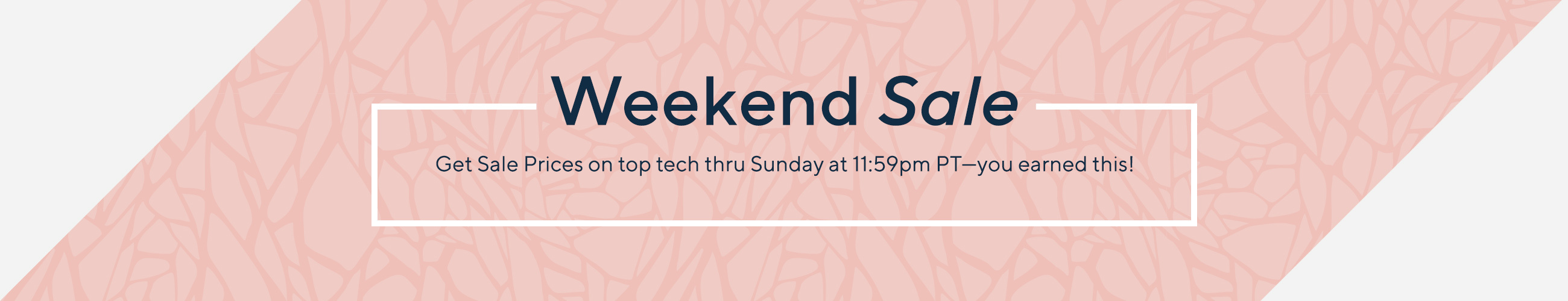 Weekend Sale  Get Sale Prices on top tech thru Sunday at 11:59pm PT—you earned this!