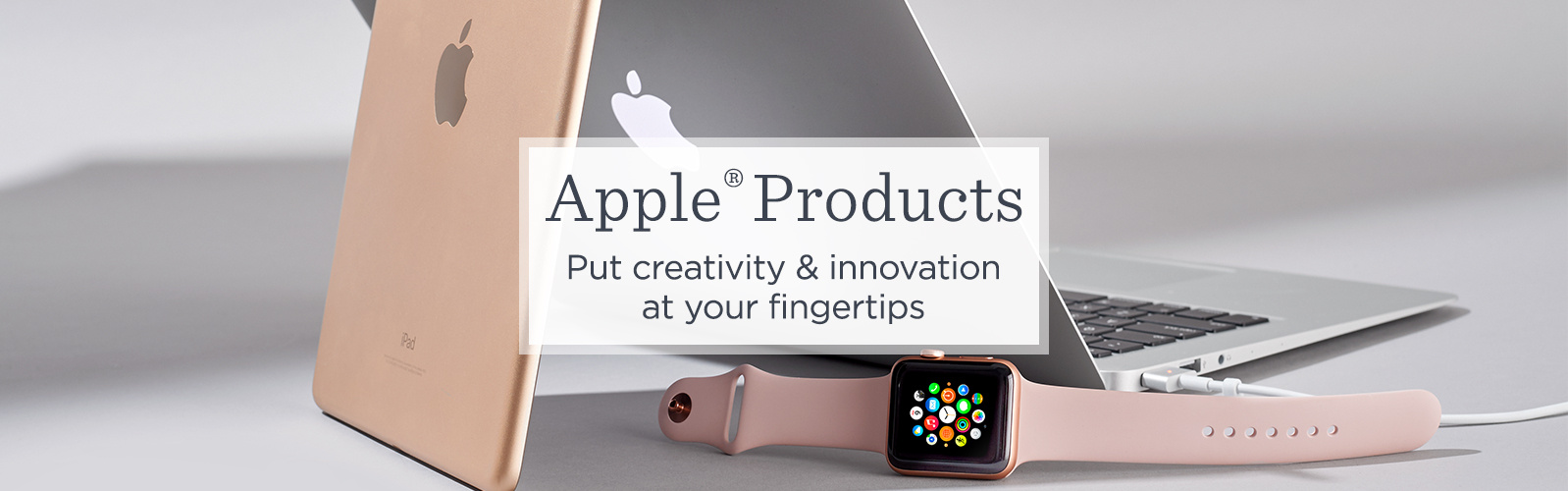 Apple® Products. Put creativity & innovation at your fingertips