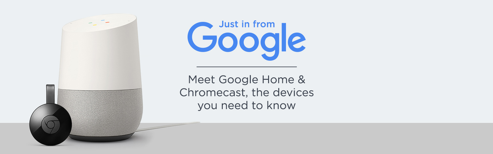 Just in from Google - Meet Google Home & Chromecast, the devices you need to know