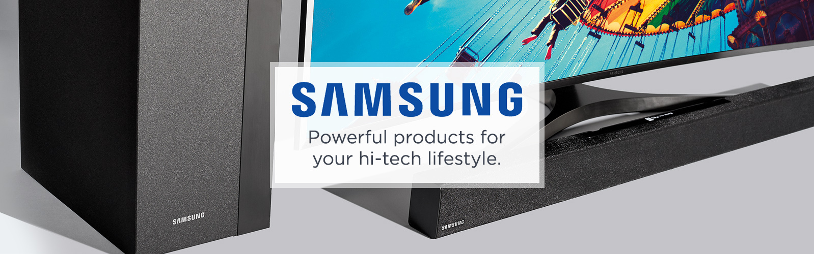 Samsung. Powerful products for your hi-tech lifestyle.