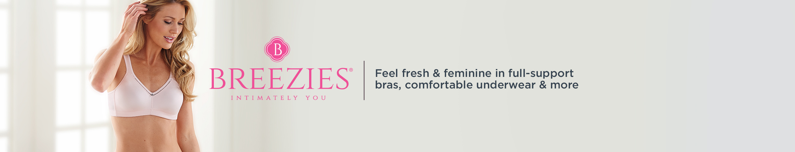 Breezies. Feel fresh & feminine in full-support bras, comfortable underwear & more