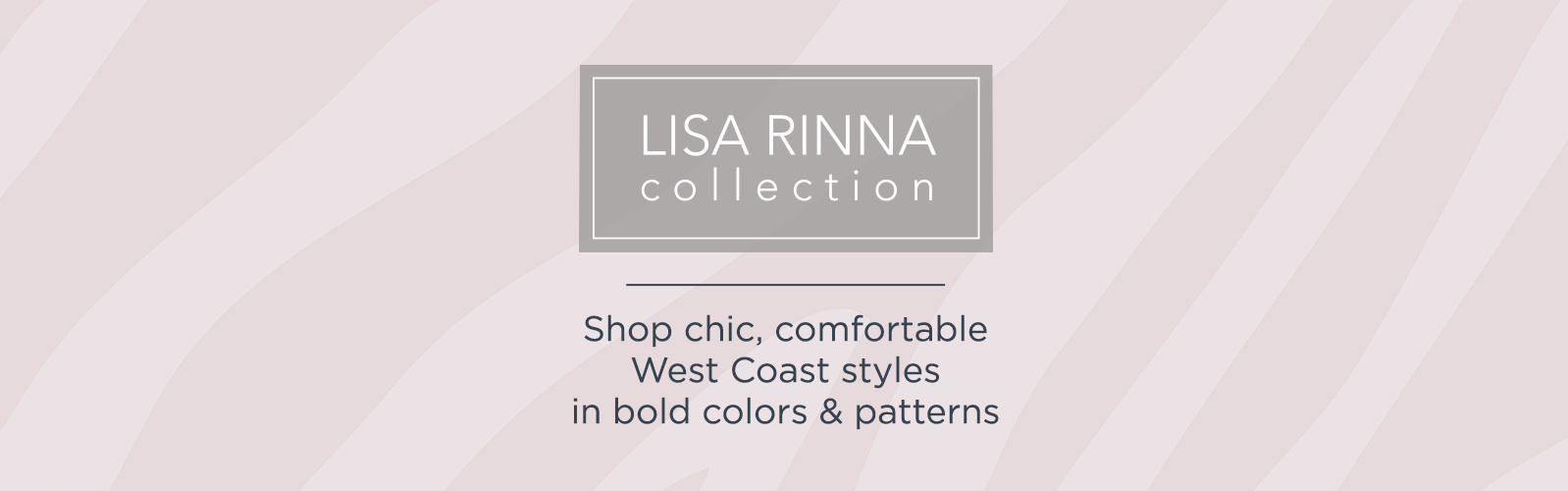 Lisa Rinna Collection, Shop chic, comfortable West Coast styles in bold colors & patterns