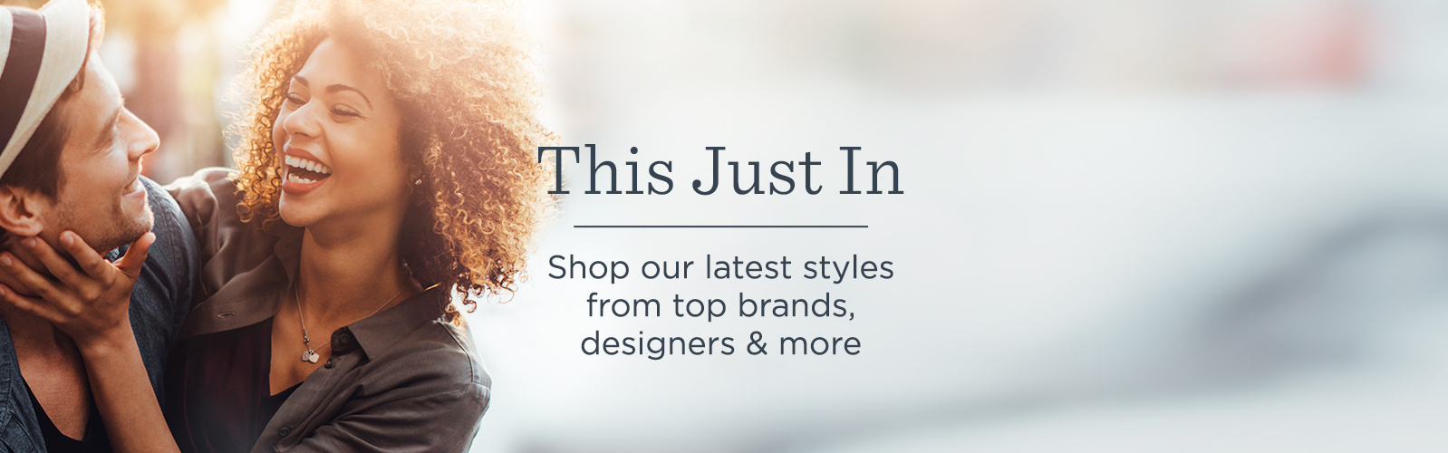 This Just In.  Shop our latest styles from top brands, designers & more