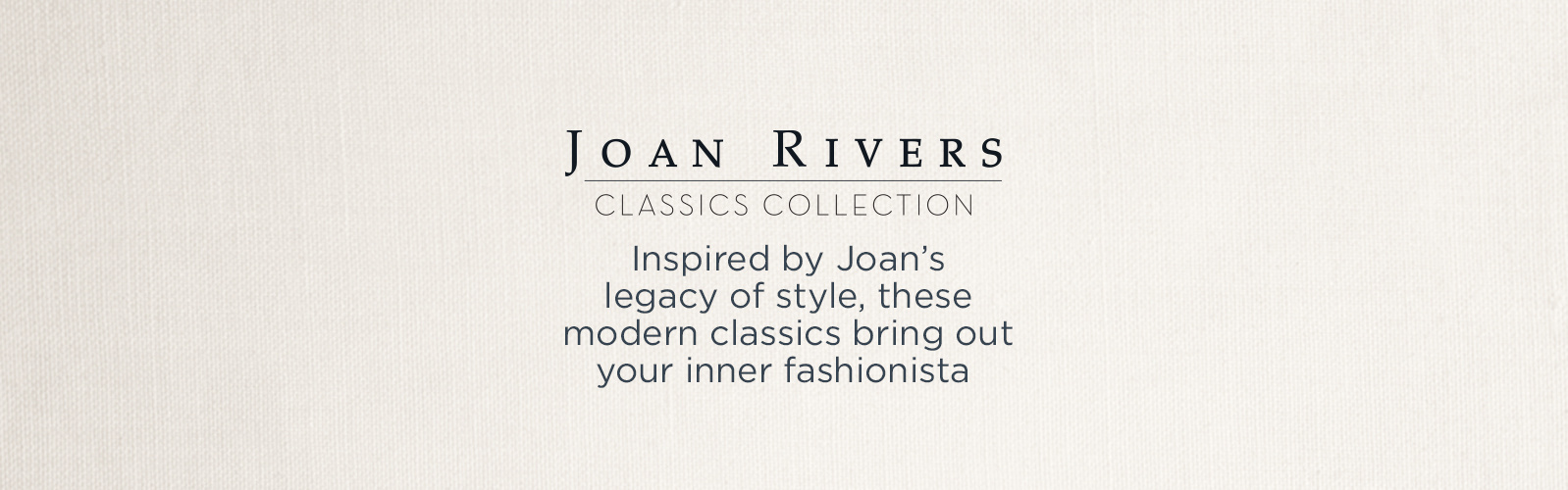 Joan Rivers Classics Collection - Inspired by Joan's legacy of style, these modern classics bring out your inner fashionista