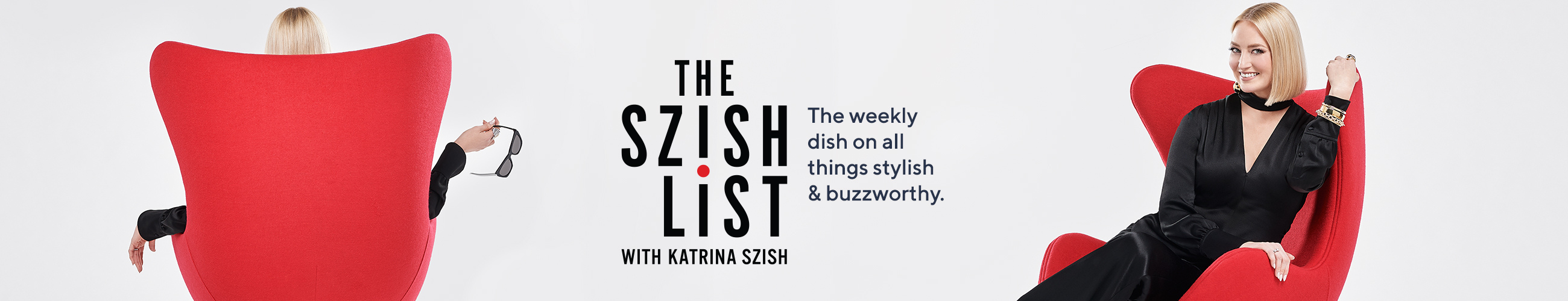 The Szish List.  The weekly dish on all things stylish & buzzworthy.