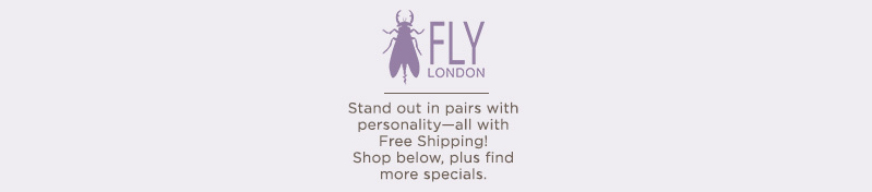 FLY London. Stand out in pairs with personality—all with Free Shipping!   Shop below, plus find more specials.