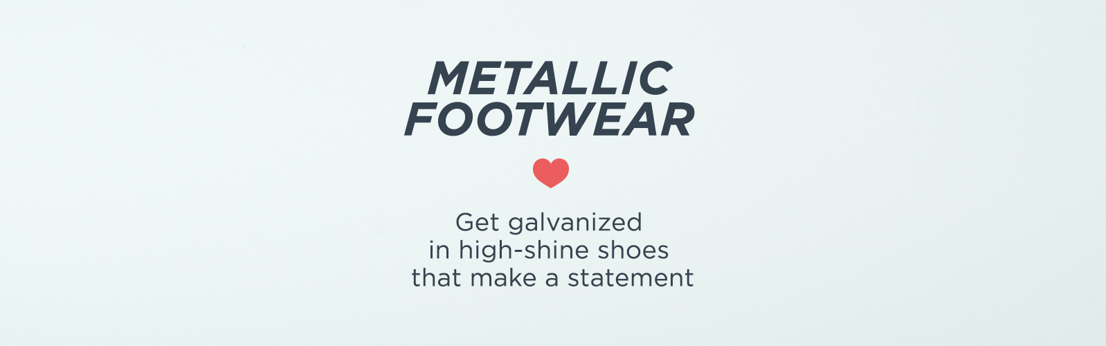 Metallic Footwear — Get galvanized in high-shine shoes that make an impact