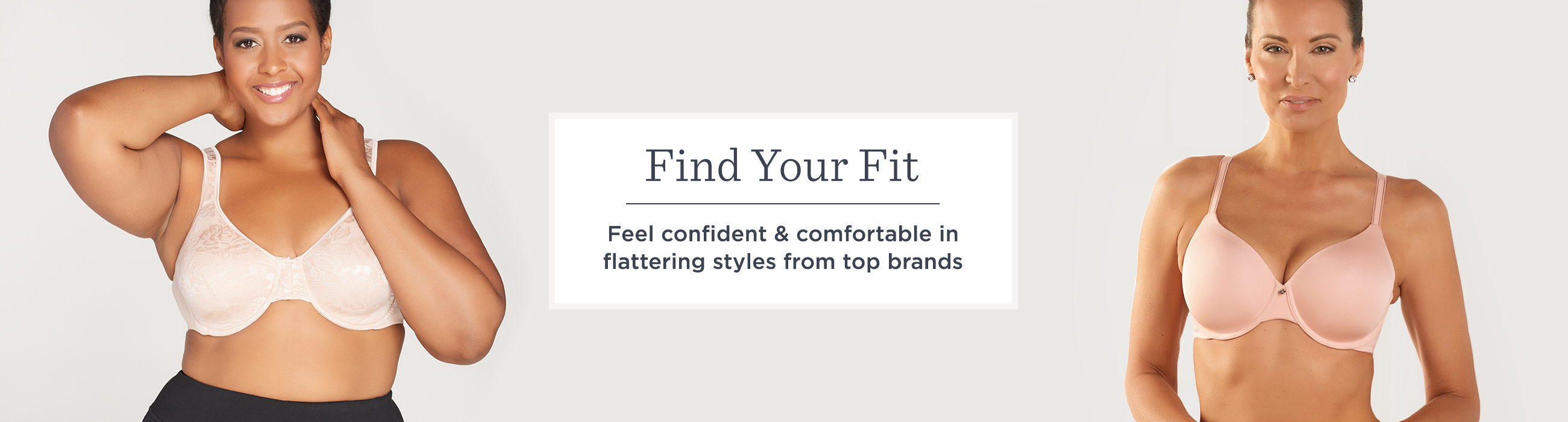 Find Your Fit  Feel confident & comfortable in flattering styles from top brands