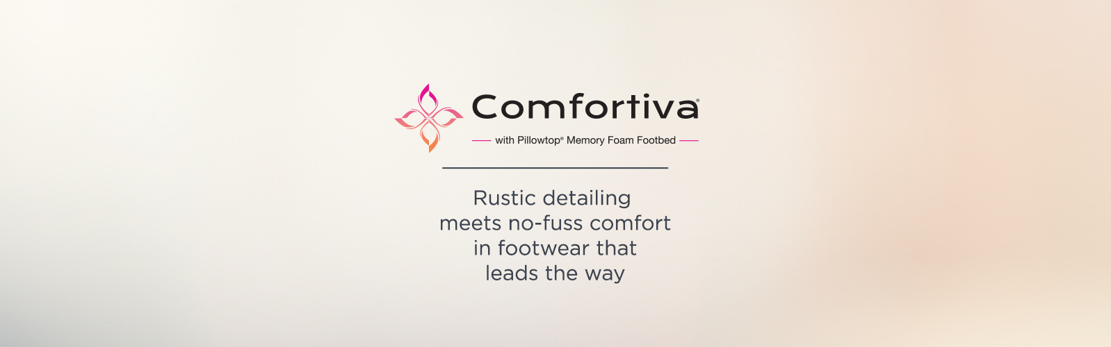 Comfortiva. Rustic detailing meets no-fuss comfort in footwear that leads the way