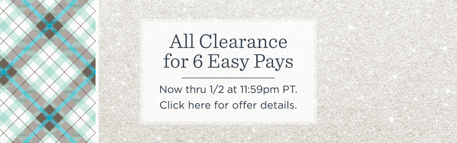 All Clearance For 6 Easy Pays Now Thru 1 2 At 11 59pm