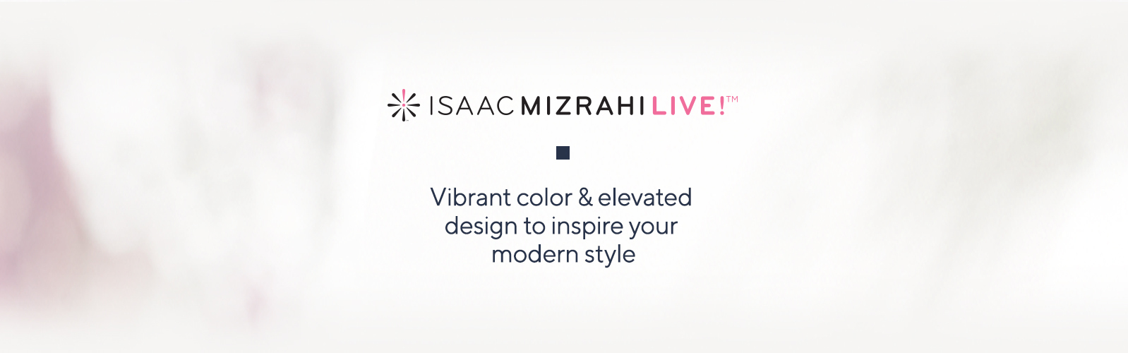 Isaac Mizrahi Live!(TM).  Vibrant color & elevated design to inspire your modern style