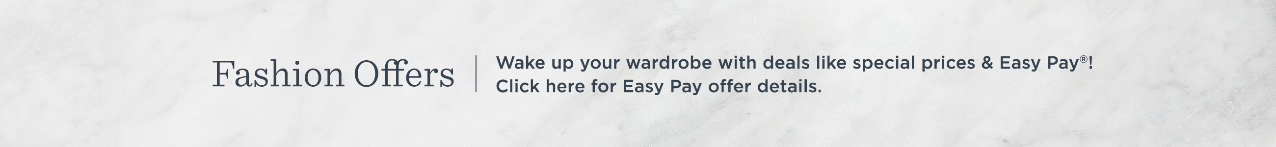 Fashion Offers. Wake up your wardrobe with deals like special prices & Easy Pay®!  — Click here for Easy Pay offer details.