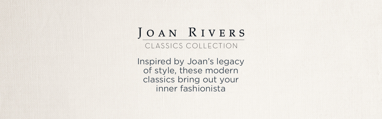 Joan Rivers Classics Collection. Inspired by Joan's legacy of style, these modern classics bring out your inner fashionista.