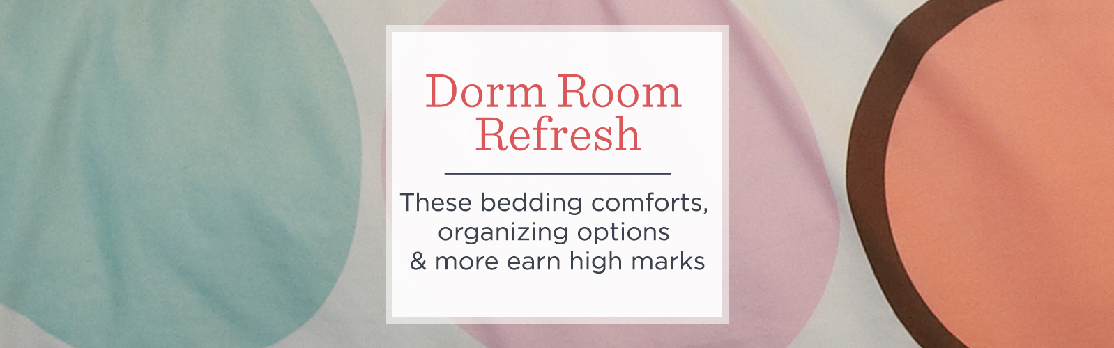 Dorm Room Refresh. These bedding comforts, organizing options & more earn high marks
