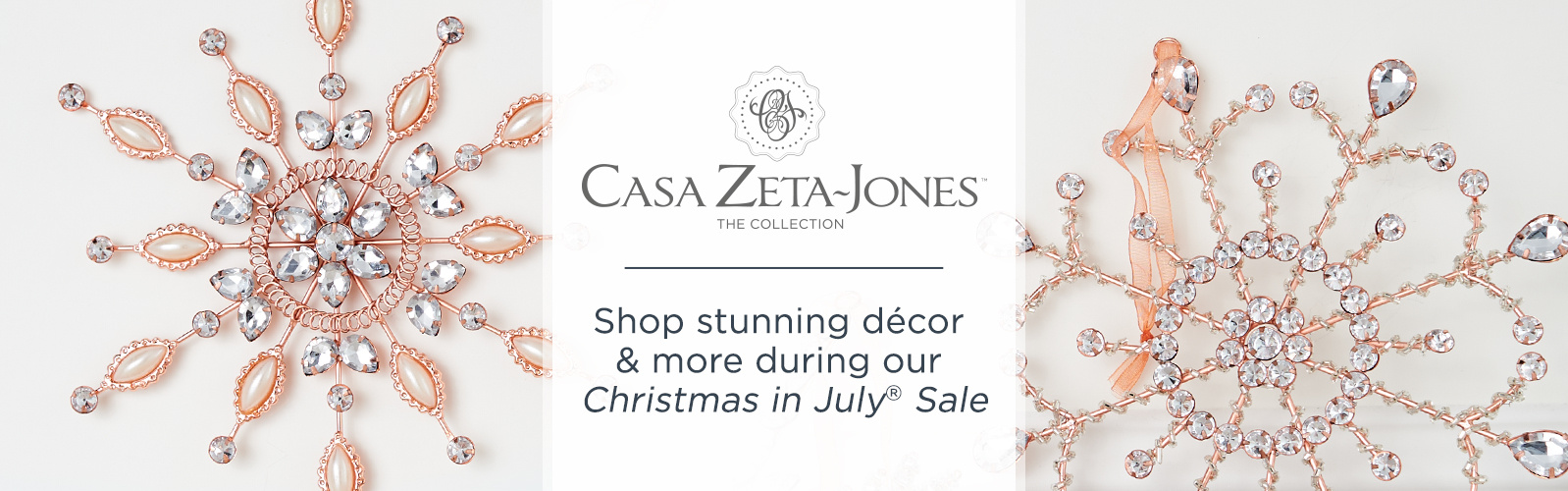 Casa Zeta-Jones. Shop stunning décor & more during our Christmas in July® Sale
