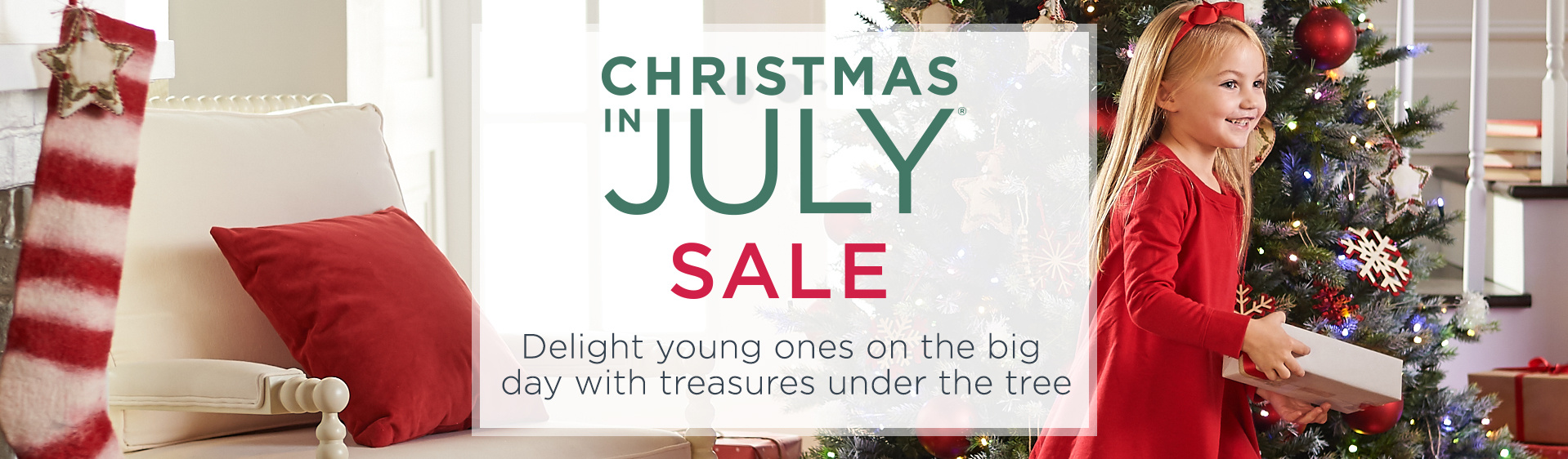 Christmas in July® Sale. Delight young ones on the big day with treasures under the tree