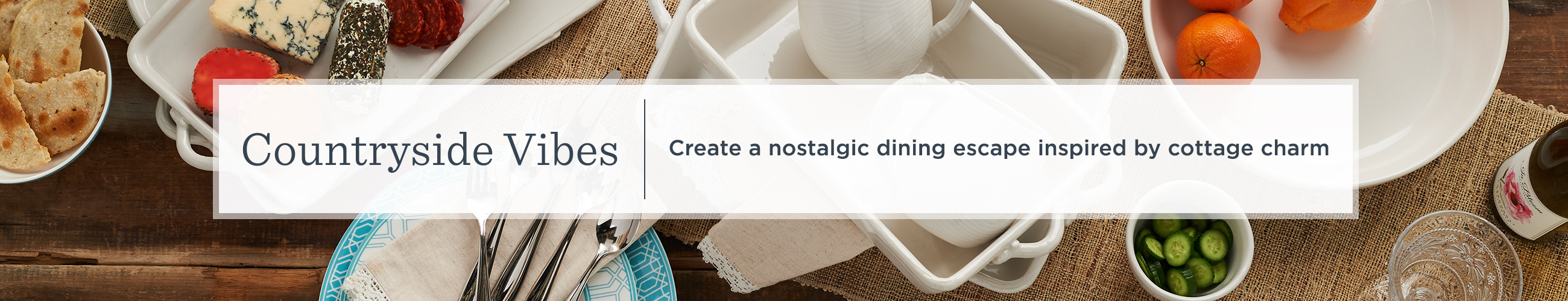 Countryside Vibes. Create a nostalgic dining escape inspired by cottage charm