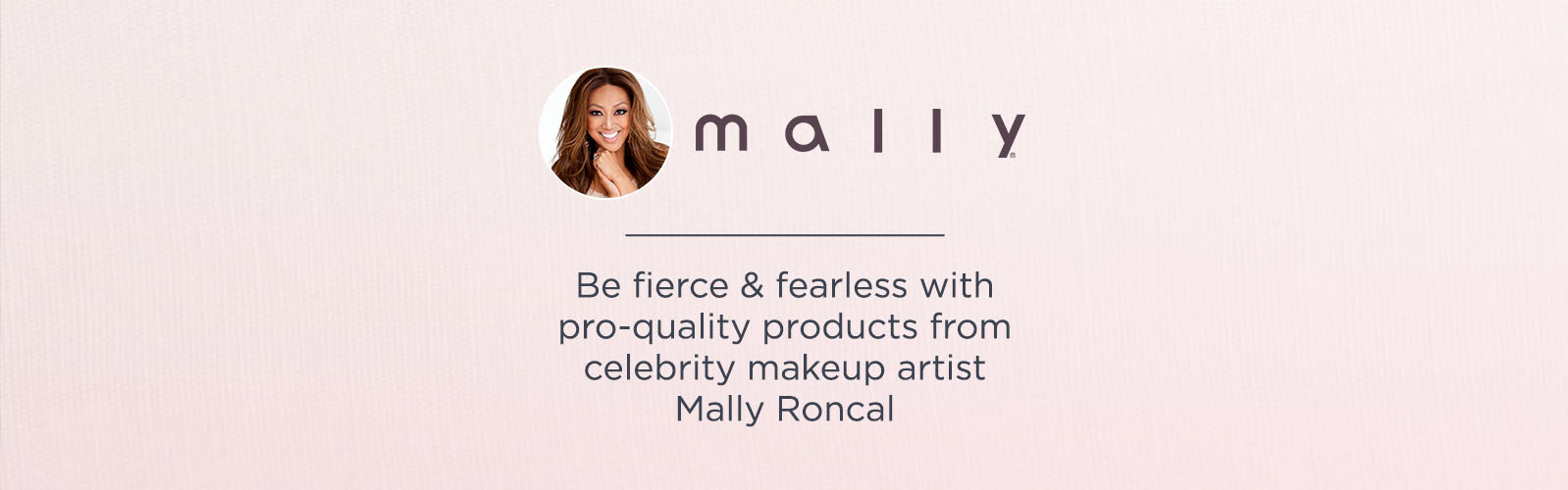 mally - Be fierce & fearless with pro-quality products from celebrity makeup artist Mally Roncal