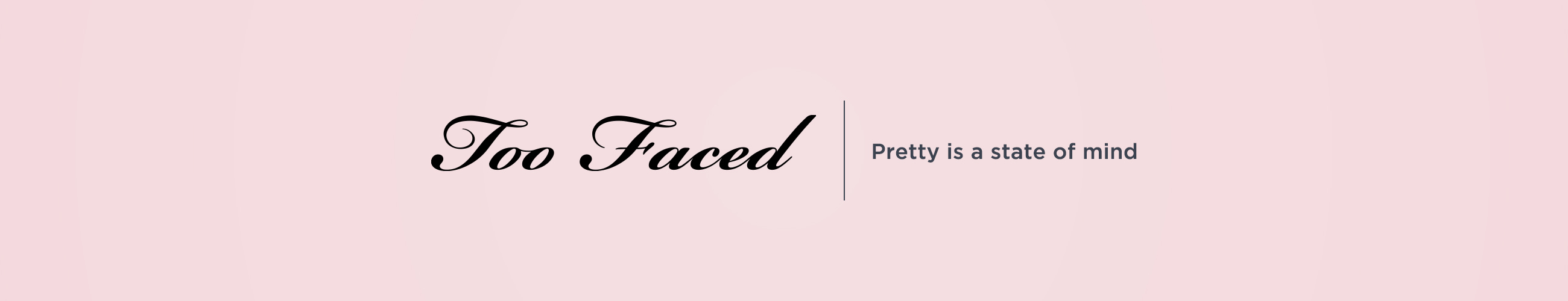 Too Faced. Pretty is a state of mind