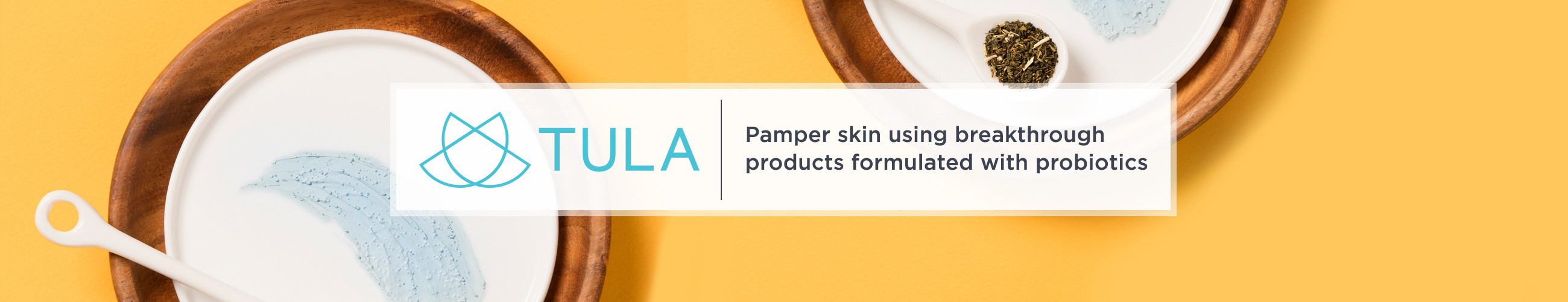 TULA,  Pamper skin using breakthrough products formulated with probiotics