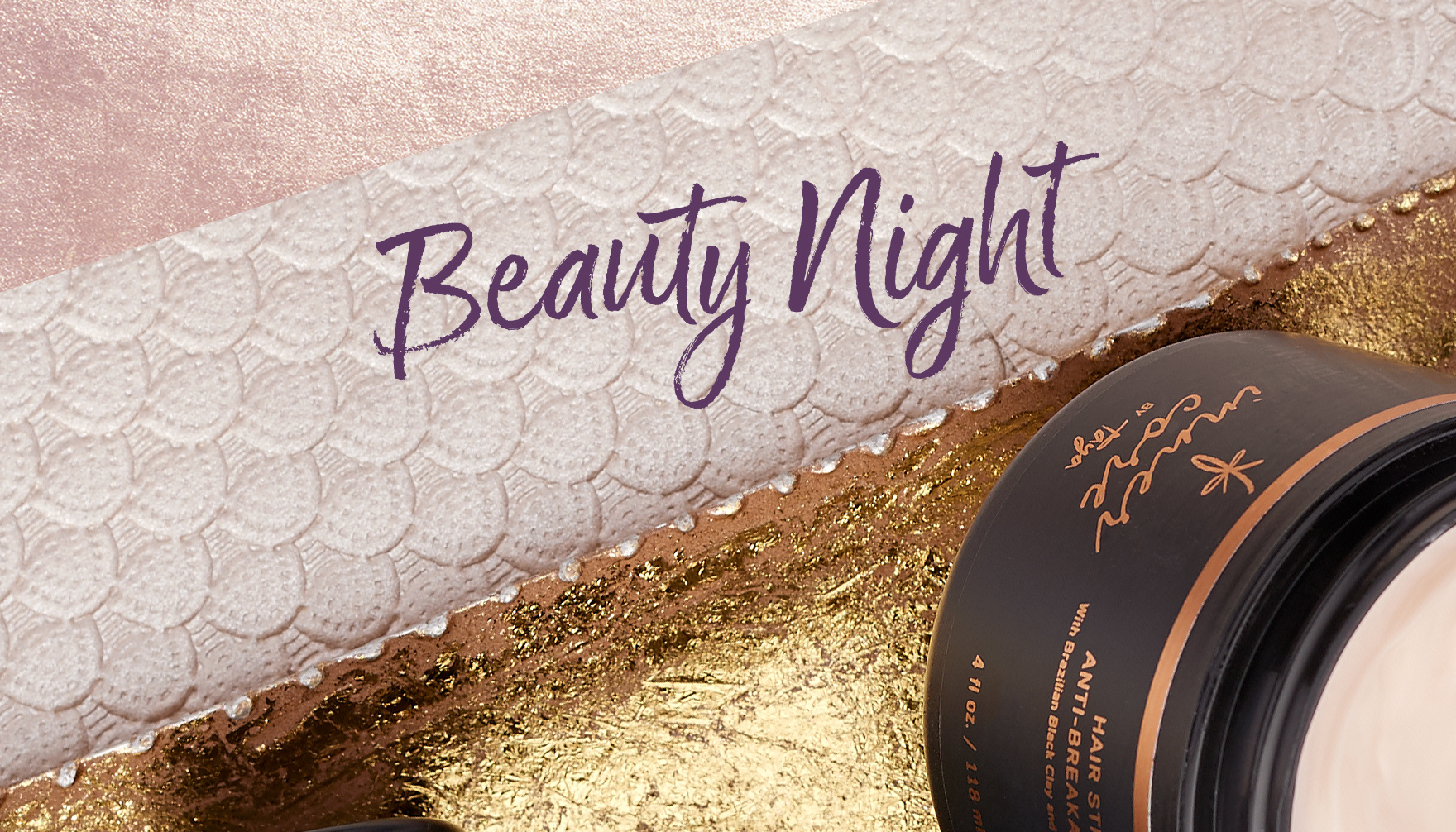 Beauty Night. Enjoy an inside look at what's hot & happening.