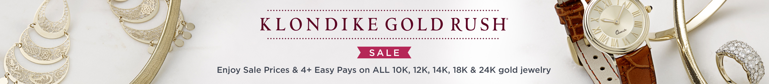 Klondike Gold Rush® Sale — Enjoy Sale Prices & 4+ Easy Pays on ALL 10K, 12K, 14K, 18K & 24K gold jewelry