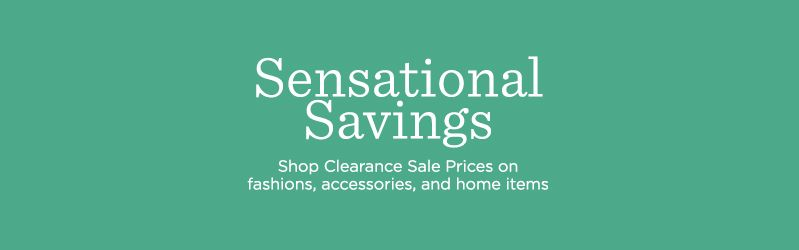 Sensational Savings, Shop Clearance Sale Prices on fashions, accessories, and home items