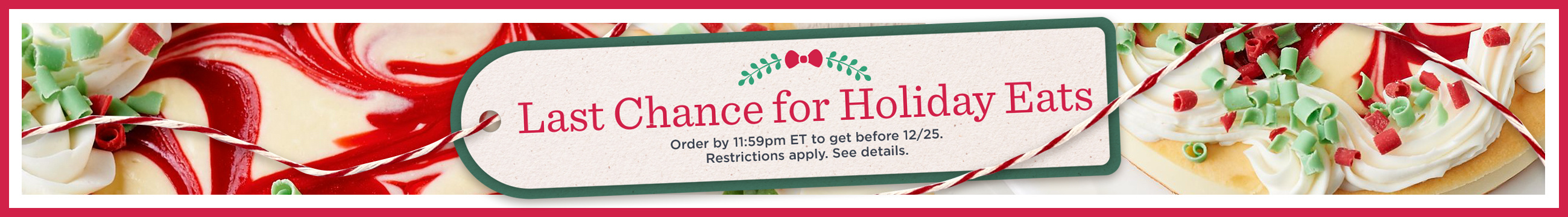 Last Chance for Holiday Eats — Order by 11:59pm ET to get before 12/25. Restrictions apply. See details.
