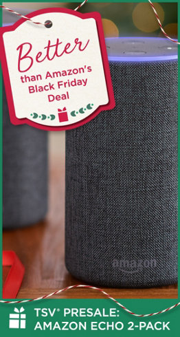 Better than Amazon's Black Friday Deal — TSV® Presale: Amazon Echo 2-Pack