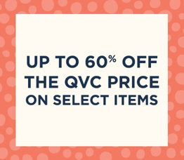 Up to 60% off the QVC Price on Select Items