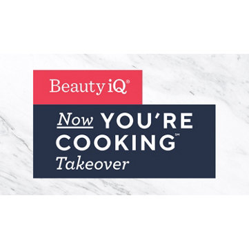Beauty iQ® — Now You're Cooking℠ Takeover