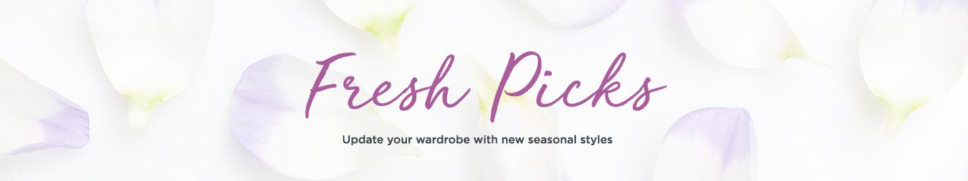 Fresh Picks. Update your wardrobe with new seasonal styles