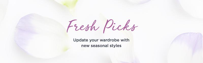 Fresh Picks . Update your wardrobe with new seasonal styles