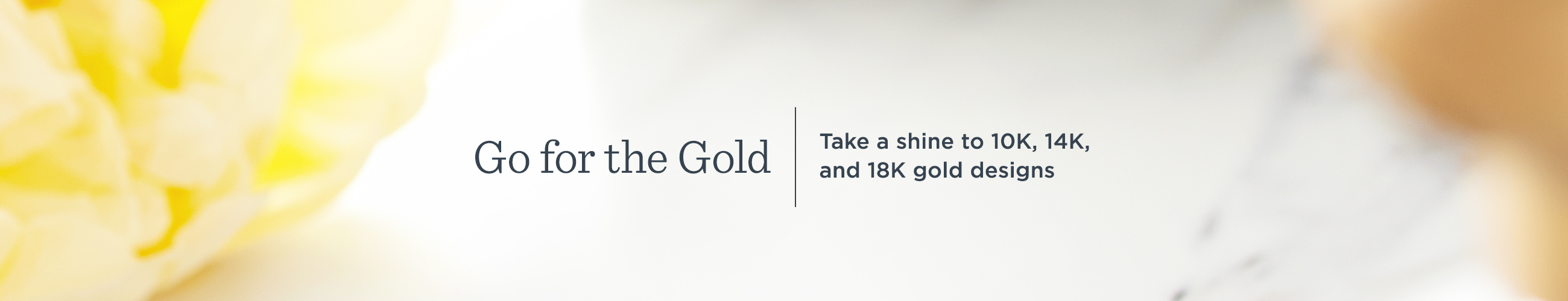 Go for the Gold — Take a shine to 10K, 14K, and 18K gold designs