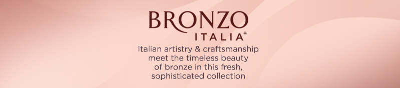 Italian artistry & craftsmanship meet the timeless beauty of bronze in this fresh, sophisticated collection