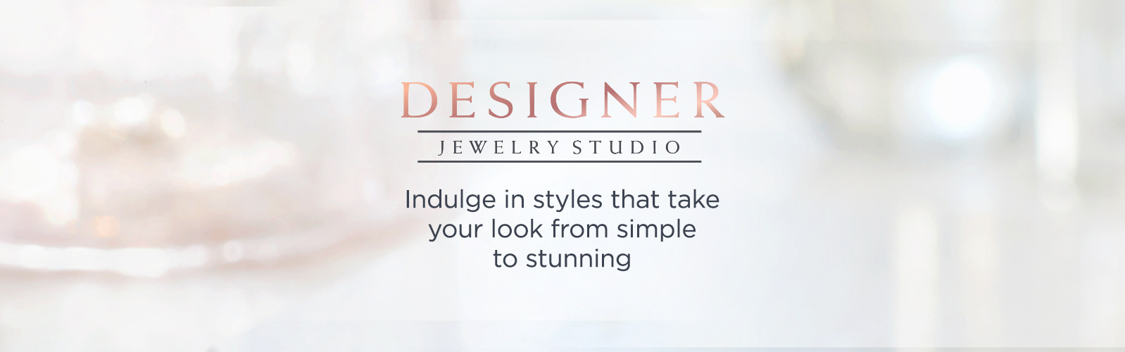 Designer Jewelry Studio — Indulge in styles that take your look from simple to stunning