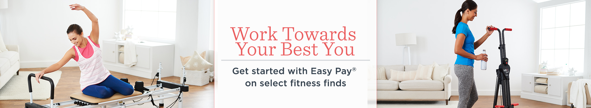 Work Towards Your Best You.  Get started with Easy Pay® on select fitness finds
