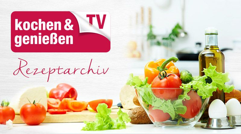 Kochen & Geniessen TV Rezeptarchiv
